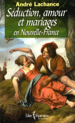 S?duction, amour et mariages en Nouvelle-France: n/a