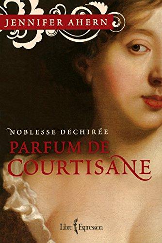 """""""parfum de courtisane t.1 ; noblesse déchirée"""": Jennifer Ahern"""