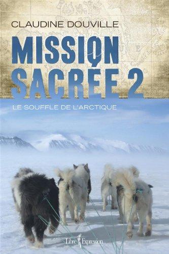 Mission sacree v. 02 le souffle de l'arctique: Douville Claudine