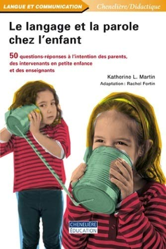 9782765024811: Le langage et la parole chez l'enfant : 50 questions-réponses à l'intention des parents, des intervenants en petite enfance et des enseignants