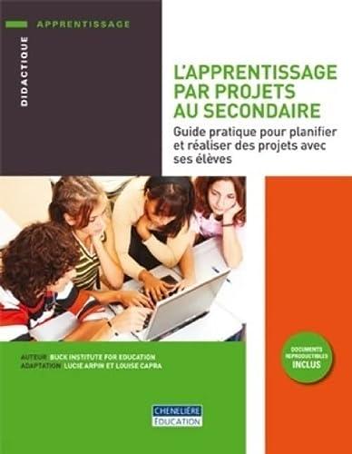 9782765033202: L'apprentissage par projets au secondaire : Guide pratique pour planifier et r�aliser des projets avec ses �l�ves