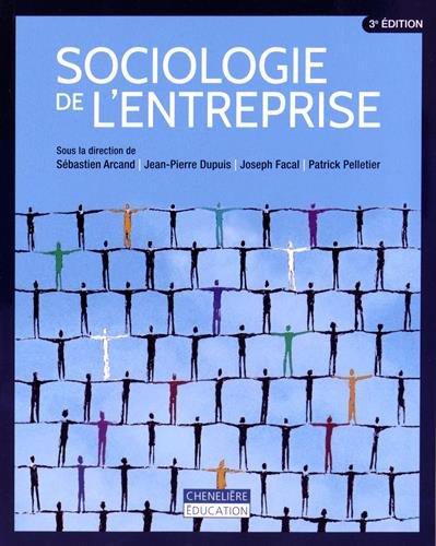 Sociologie de l'entreprise: Jean-Pierre Dupuis, Patrick Pelletier, Sébastien Arcand, ...
