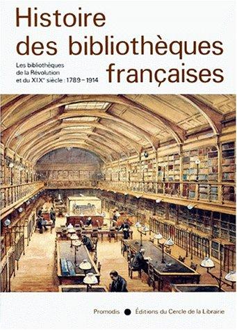 9782765404729: Histoire des Bibliothèques Françaises, Tome 3 : Les Bibliothèques de la Révolution et du XIXé Siècle - 1789 - 1914