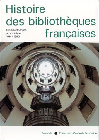 9782765405108: Histoire des Bibliothèques Françaises, Tome 4 : Les Bibliothèques au XXé Siècle - 1914 - 1990