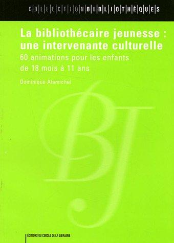 9782765409311: La Bibliothecaire Jeunesse: Une Intervenante Culturelle; 60 Animations Pour Les Enfants de 18 Mois a 11 Ans (Collection Bibliotheques)