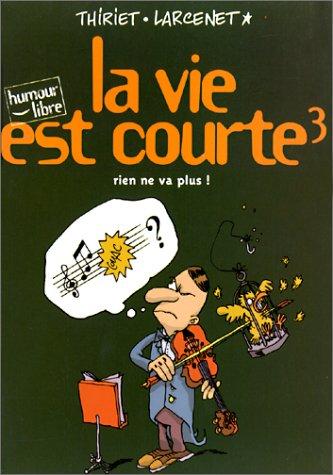 9782800129655: La vie est courte, tome 3 : Rien ne va plus ! (French Edition)