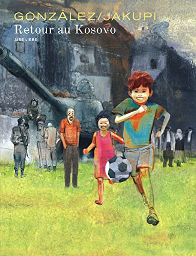 Retour au Kosovo - tome 1 -: Gani Jakupi; Jorge