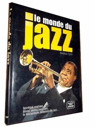 9782800300054: Le monde du jazz : Spiritual, ragtime, blues, swing, bop, free... la fantastique aventure du jazz. Encyclopédie visuelle.