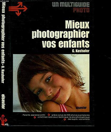 Mieux photographier vos enfants: Koshofer G
