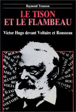 Le tison et le flambeau: Victor Hugo devant Voltaire et Rousseau (French Edition): Trousson, ...