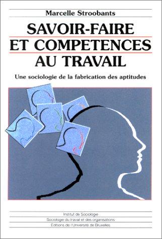 9782800410678: Savoir-faire et comp�tences au travail : Une sociologie de la fabrication des aptitudes