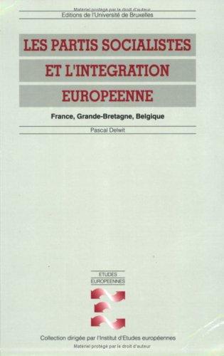 Les partis socialistes et l'integration europeenne: France, Grande-Bretagne, Belgique (Etudes ...