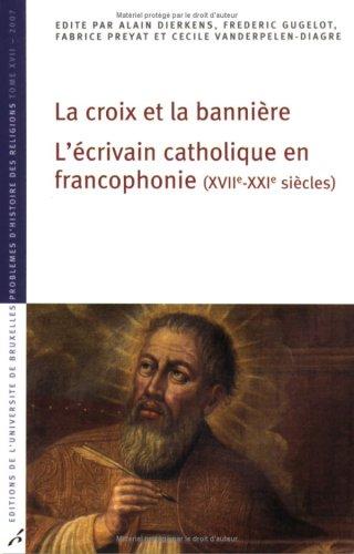 9782800414034: La croix et la bannière : L'écrivain catholique en francophonie (XVIIe-XXIe siècles)