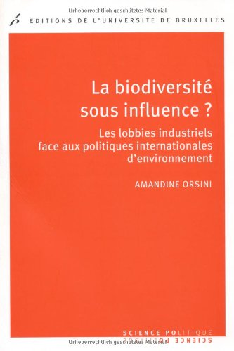 la biodiversite sous influence ? les lobbies industriels face aux politiques internationales d&#x27...
