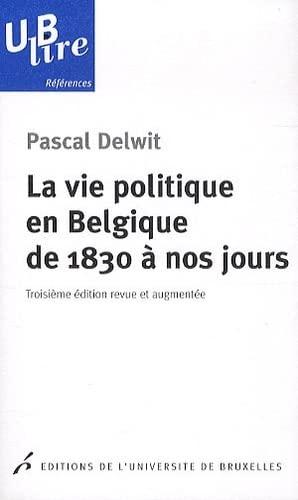 9782800415215: La vie politique en Belgique de 1830 à nos jours (UB lire références)
