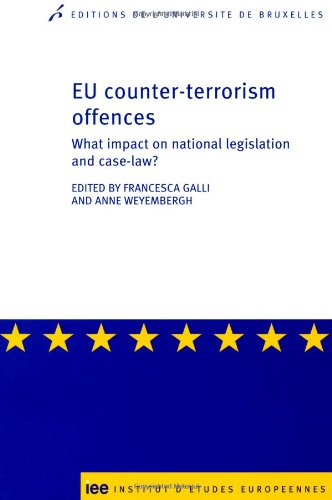 EU counter-terrorism offences : What impact on national legislation and case-law ?: Anne Weyembergh...