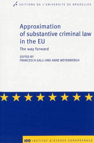 Approximation of substantive criminal law in the EU : The way forward: Anne Weyembergh, Francesca ...