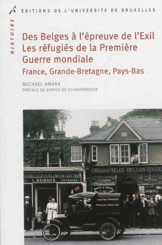 Des belges a l'epreuve de l'exil. les refugies de la premiere guerre mondiale en france, ...