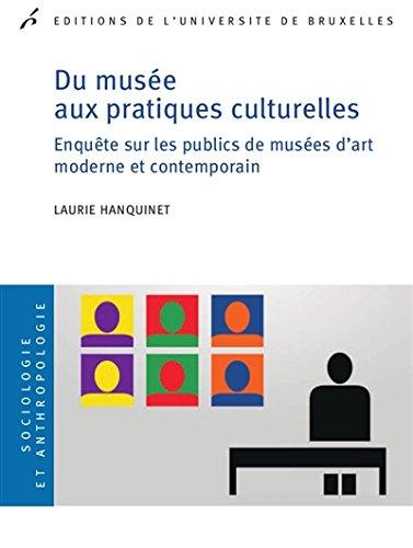 Du Musee aux Pratiques Culturelles. Enquete Sur les Publics de Musees d Art Moderne et Contemporain...