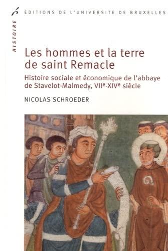 9782800415871: Les hommes et la terre de Saint Remacle : Histoire sociale et économique de l'abbaye de Stavelot-Malmedy, VIIe-XIVe siècle
