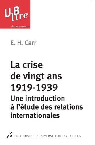9782800415925: La crise de vingt ans, 1919-1939 : Une introduction à l'étude des relations internationales (UBlire)