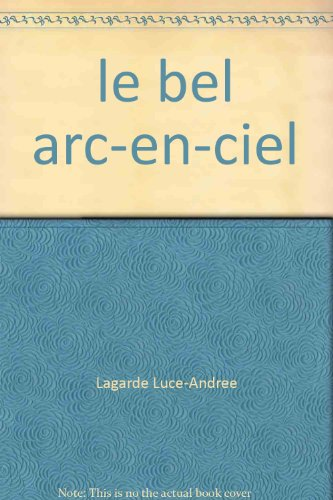 le bel arc-en-ciel: Lagarde Luce-Andree