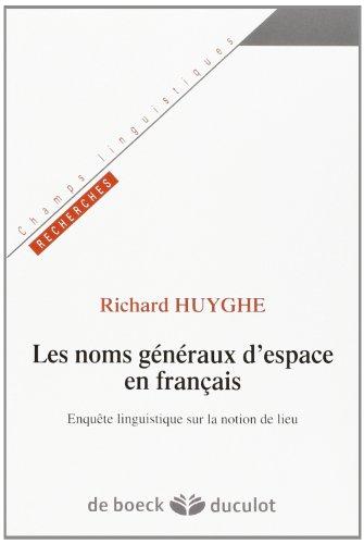 9782801100424: Les noms g�n�raux d'espace en fran�ais. Enqu�te linguistique sur la notion de lieu