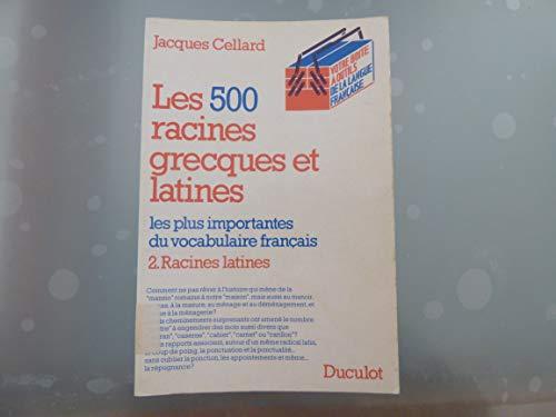 9782801103111: Les 500 Racines Grecques Et Latines Les Plus Importantes Du Vocabulaire Francais
