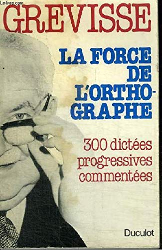 9782801103975: La Force de L`Orthographe - 300 dictees progressives commentees