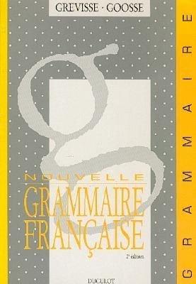 Nouvelle Grammaire Francaise: Maurice Grevisse, Andre