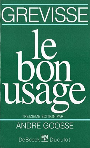 Le Bon Usage : Grammaire Francaise: Grevisse, Maurice; Goose, Andre