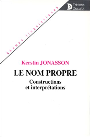 Le Nom Propre: Constructions et Interpretations: Jonasson, K.