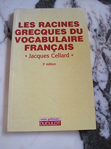 LES RACINES GRECQUES DU VOCABULAIRE FRANCAIS (Entre: Cellard, Jacques