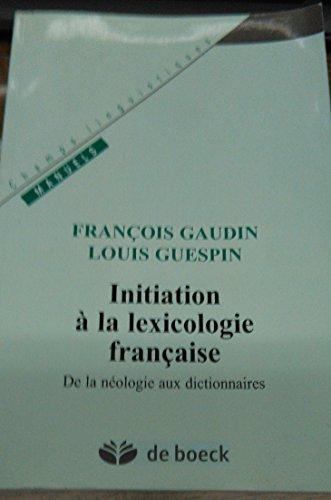 9782801112649: Initiation � la lexicologie fran�aise. De la n�ologie aux dictionnaires
