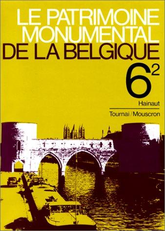 9782802100201: Le Patrimoine monumental de la Belgique, tome 6 volume 2 : Hainaut - Tournai - Mouscron