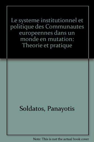 Le système institutionnel et politique des Communautés européennes dans un monde en mutation: Théorie et pratique (French Edition) (9782802704645) by Panayotis Soldatos