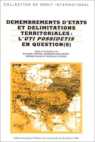 9782802712381: Démembrements d'etats et délimitations territoriales: L'uti possidetis en question(s) (Collection de droit international) (French Edition)