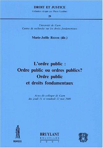 9782802714521: L'ordre public : ordre public ou ordres publics ? Ordre public et droits fondamentaux. Actes du colloque de Caen des jeudi 11 et vendredi 12 mai 2000