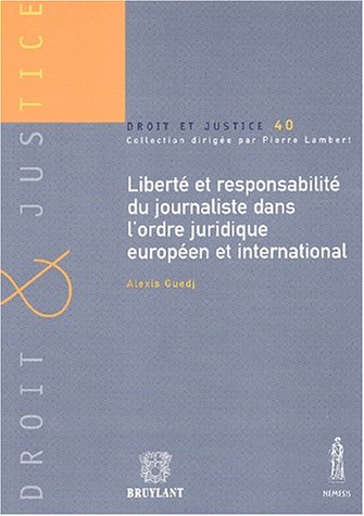 liberte et responsabilite du journaliste dans l'ordre juridique europeen et international: ...