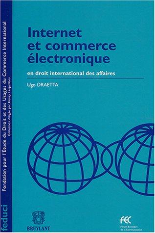 Internet et commerce électronique en droit international des affaires (French Edition)...