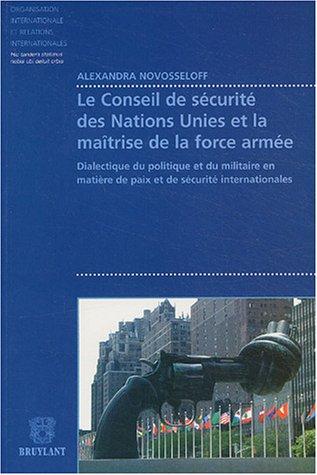 9782802717072: Le conseil de s�curit� des Nations Unies et la ma�trise de la force arm�e : Dialectique du politique et du militaire en mati�re de paix et de s�curit� internationales