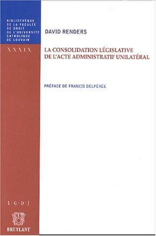 9782802717706: La consolidation legislative de l'acte administratif unilateral (French Edition)