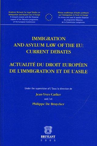 Immigration and Asylum Law of the EU: Current Debates / actualite du droit europeen de l'...