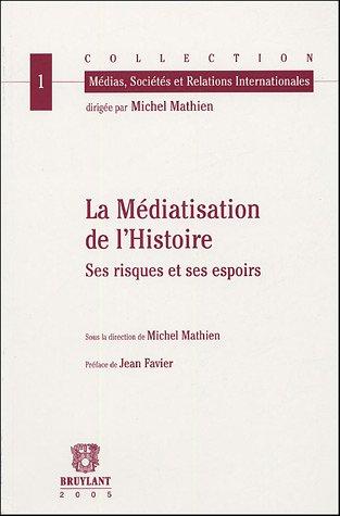 La Mediatisation de l'Histoire. Ses risques et ses espoirs: Mathien, Michel