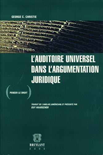 L'auditoire universel dans l'argumentation juridique (French Edition): George C. Christie