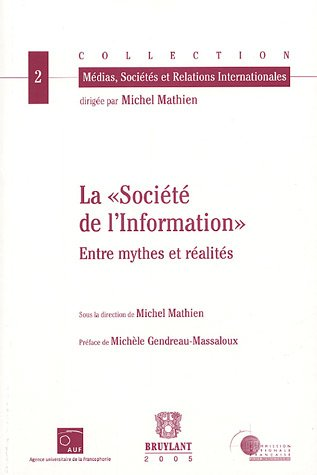 La Societe de l information. Entre mythes et realites: Mathien, Michel