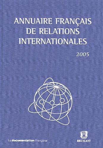 Annuaire français de relations internationales : Volume VI, 2005 (French edition): Emmanuelle ...