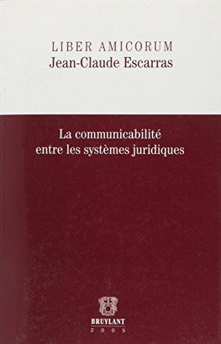 9782802720676: La communicabilit� entre les syst�mes juridiques : Liber Amicorum Jean Claude Escarras