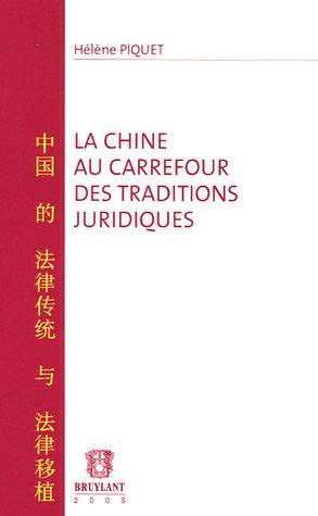 La Chine au carrefour des traditions juridiques (French Edition): H?l?ne Piquet
