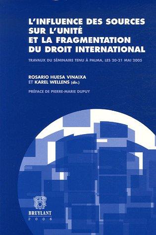 l'influence des sources sur l'unite et la fragmentation du droit international: Karel ...